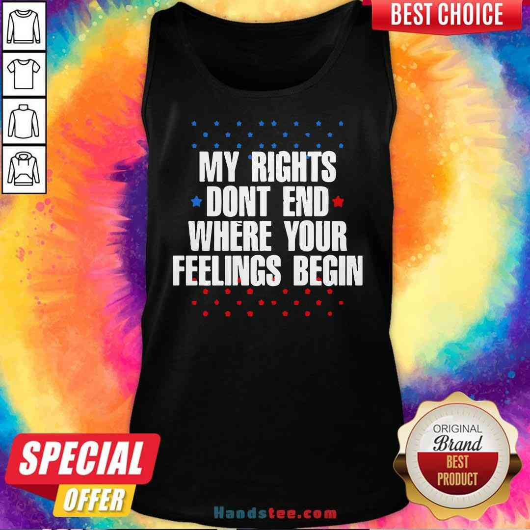 Awesome My Rights Don't End Where Your Feelings Begin Star Tank-Top- Design By Handstee.com