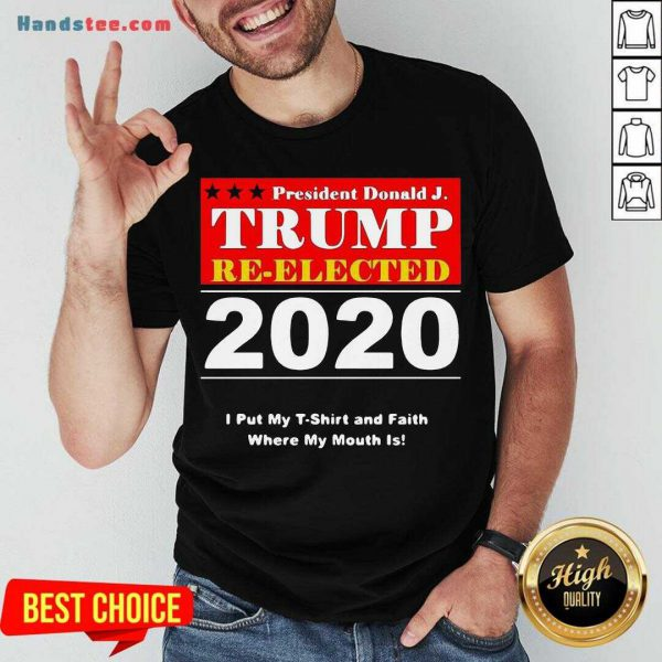Awesome President Donald Trump Reelected 2020 I Put My And Faith Where My Mouth Is T-shirt- Design By Handstee.com