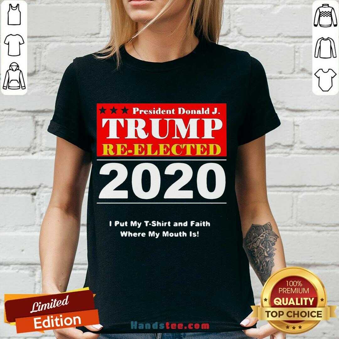 Awesome President Donald Trump Reelected 2020 I Put My And Faith Where My Mouth Is  V-neck- Design By Handstee.com