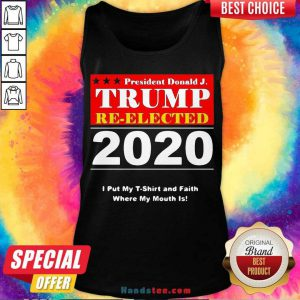 Awesome President Donald Trump Reelected 2020 I Put My And Faith Where My Mouth Is Tank Top- Design By Handstee.com