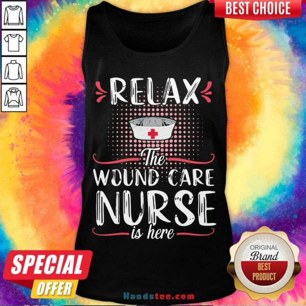 Awesome Relax The Wound Care Nurse Is Here Tank Top- Design By Handstee.com