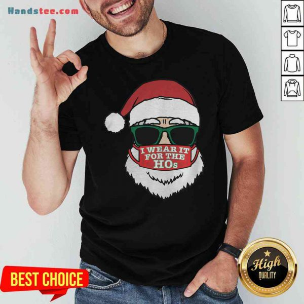 Awesome Santa Clause Christmas Ho Mask I Wear It For The Hos Merry Xmas Shirt- Design By Proposetees.com