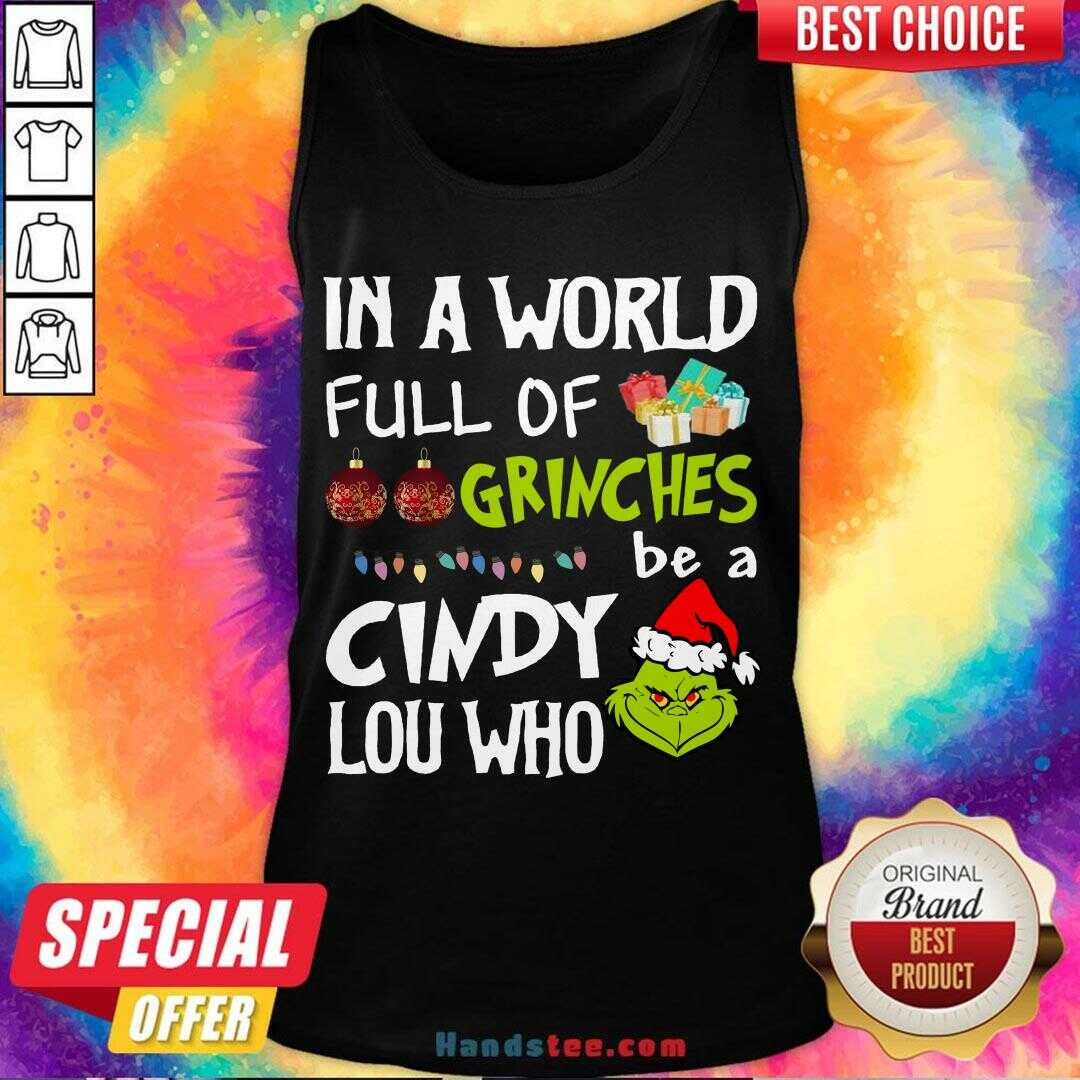 Awesome Santa Grinch In A World Full Of Grinches Be A Cindy Lou Who Christmas Sweater  Tank Top- Design By Handstee.com