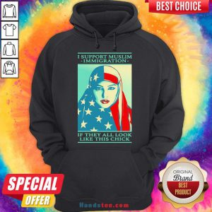 Awesome Shepard Fairey I Support Muslim Immigration If They All Look Like This Chick Hoodie- Design By Handstee.com