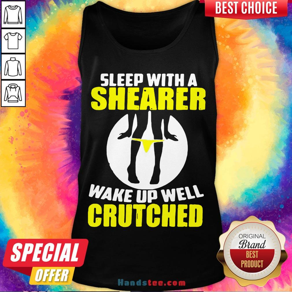 Awesome Sleep With A Shearer Wake Up Well Crutched Tank Top- Design By Handstee.com