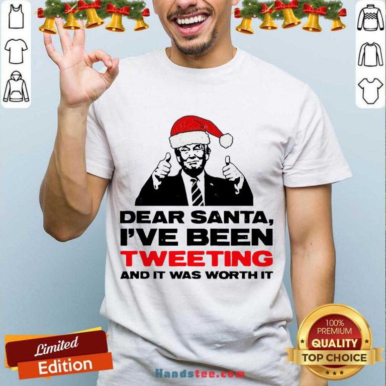 Trump Dear Santa I've Been Tweeting And It Was Worth It Ugly Shirt- Design By Handstee.com
