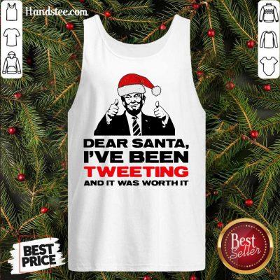 Trump Dear Santa I've Been Tweeting And It Was Worth It UglyTank-Top- Design By Handstee.com