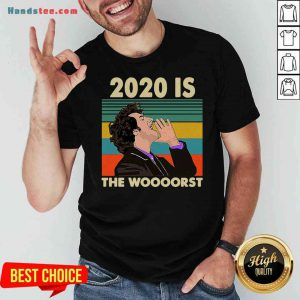 Funny 2020 Is The Woooorst Vintage Shirt- Design By Proposetees.com