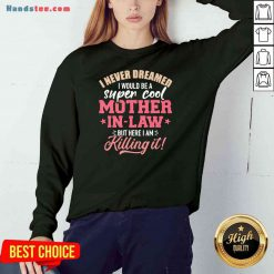 Funny I Never Dreamed I Would Be A Super Cool Mother In Law Sweatshirt- Design By Proposetees.com