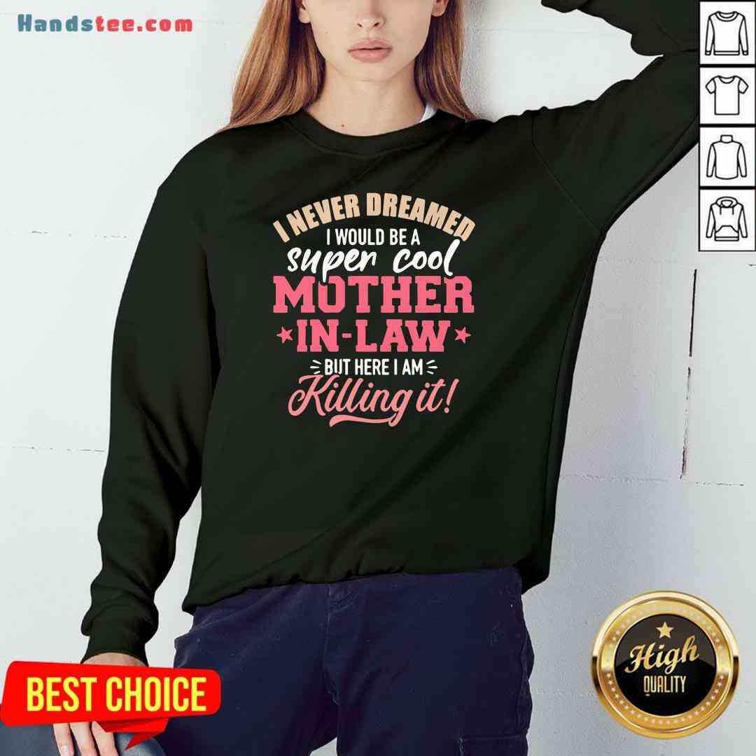 Funny I Never Dreamed I Would Be A Super Cool Mother In Law Sweatshirt- Design By Handstee.com