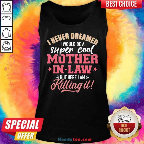 Funny I Never Dreamed I Would Be A Super Cool Mother In Law Tank-Top- Design By Proposetees.com