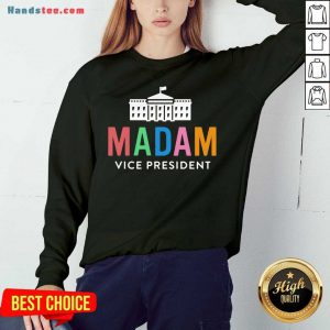 Funny Madam Vice President Colorful White House First Sweatshirt- Design By Handstee.com