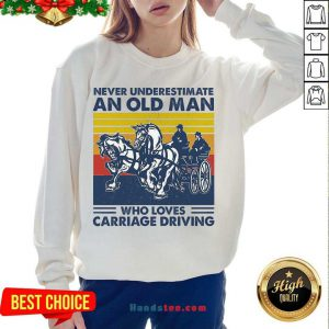 Funny Never Underestimate An Old Man Who Loves Carriage Driving Vintage Sweatshirt- Design By Handstee.com