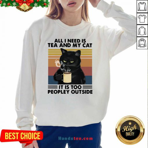 Good Black Cat Drinking Coffee All I Need Is Tea And My Cat It Is Too Peopley Outside Vintage Sweatshirt- Design By Handstee.com
