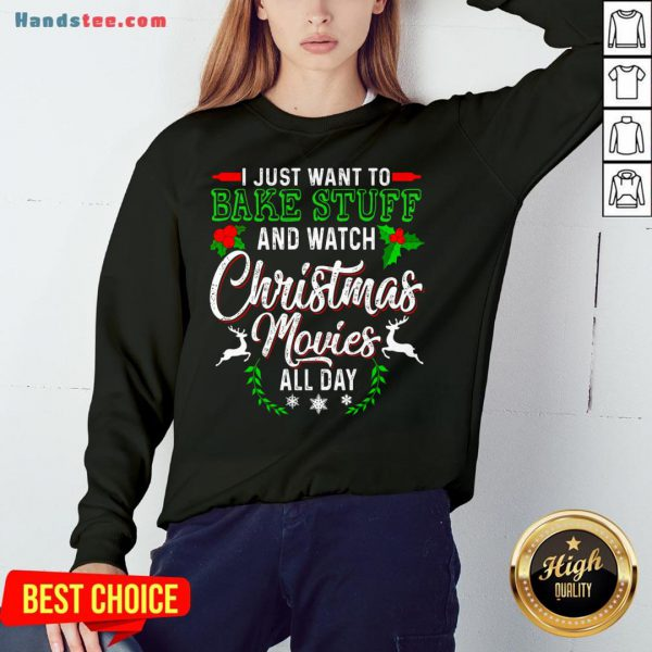 Good I Just Want To Bake Stuff And Watch Christmas Movies All Day Sweatshirt- Design By Handstee.com