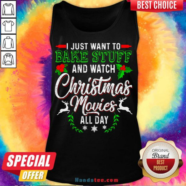 Good I Just Want To Bake Stuff And Watch Christmas Movies All Day Tank Top- Design By Handstee.com