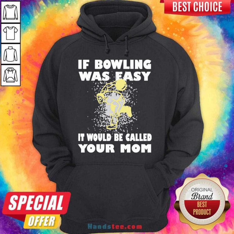 If Bowling Was Easy It Would Be Called Your Mom Hoodie Design By Handstee.com