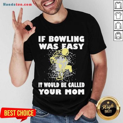 If Bowling Was Easy It Would Be Called Your Mom Shirt- Design By Handstee.com