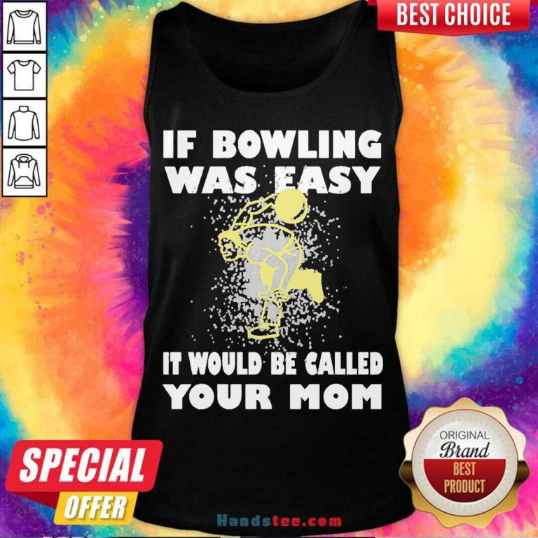 If Bowling Was Easy It Would Be Called Your Mom Tank-Top- Design By Handstee.com