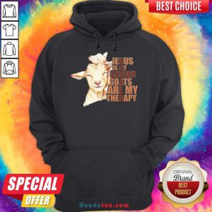 Good Jesus Is My Savior Goats Are My Therapy Hoodie- Design By Handstee.com