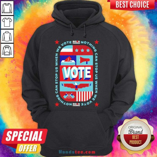 Good Nothing Can Stop Us When We Vote Biden Harris Hoodie- Design By Handstee.com
