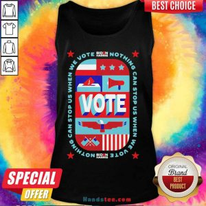 Good Nothing Can Stop Us When We Vote Biden Harris Tank Top- Design By Handstee.com