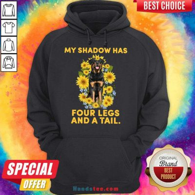 Good Rottweiler Sunflower My Shadow Has Four Legs And A Tail Hoodie- Design By Handstee.com