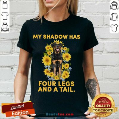 Good Rottweiler Sunflower My Shadow Has Four Legs And A Tail V-neck- Design By Handstee.com