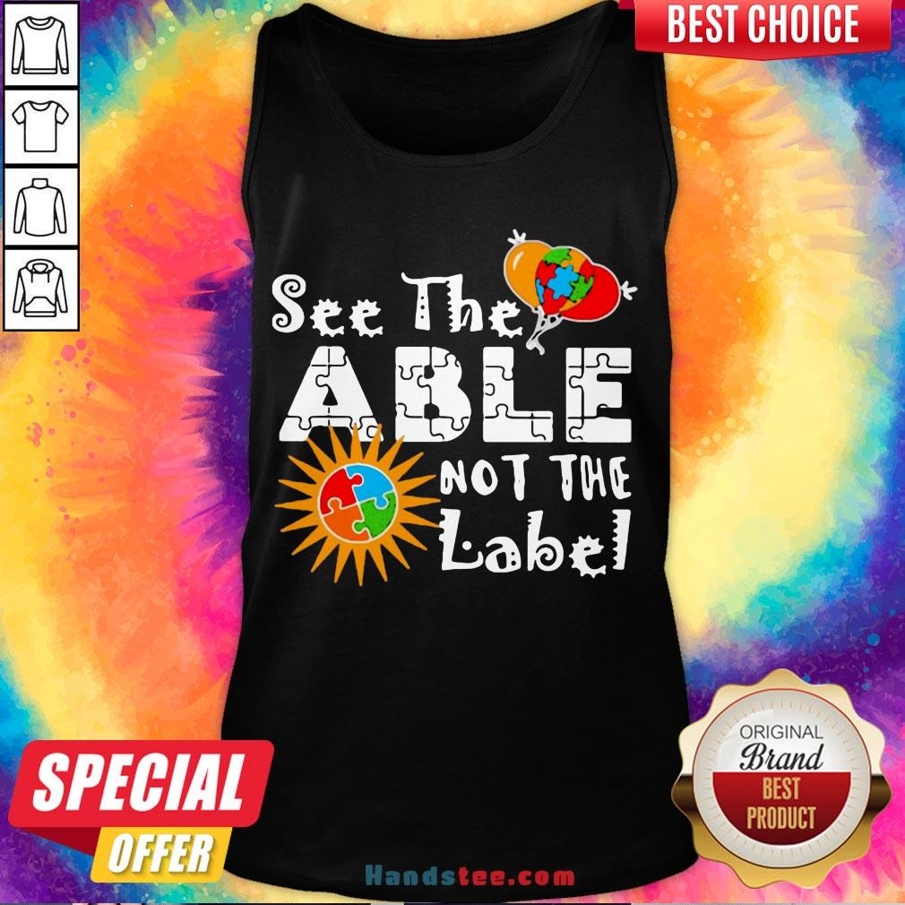 Good See The Able Not The Label Autism Awareness  Tank Top- Design By Handstee.com