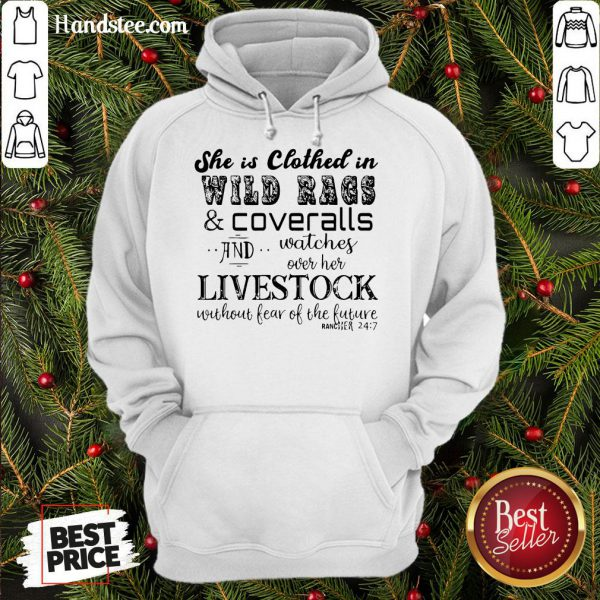 Good She Is Clothed In Wild Rags And Coveralls And Watches Over Her Livestock Without Fear Of The Future Rancher 24 7 Hoodie- Design By Handstee.com