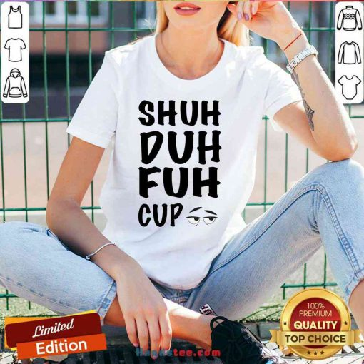 Good Shuh Duh Fuh Cup V-neck- Design By Proposetees.com