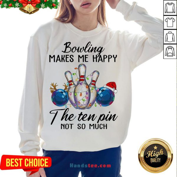 Happy Bowling Makes Me Happy The Seven Pin Not So Much Christmas Sweatshirt- Design By Handstee.com