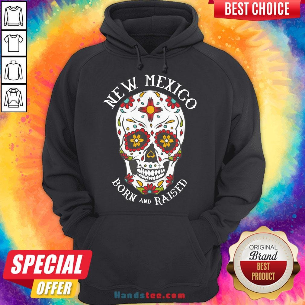 Happy Sugar Skull New Mexico Born And Raised Hoodie- Design By Handstee.com