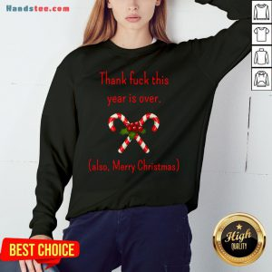 Happy Thank Fuck Its Year Over Also Merry Christmas Sweatshirt- Design By Handstee.com
