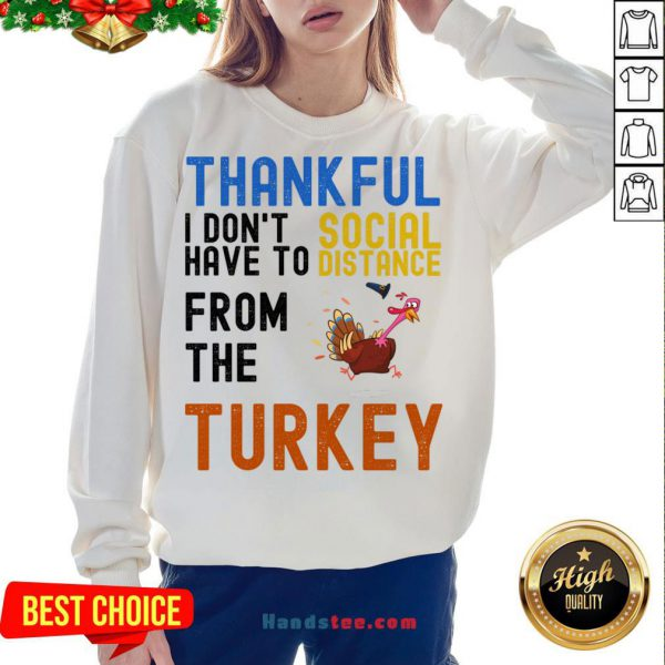 Happy Thankful I Don't Have To Social Distance From The Turkey Sweatshirt- Design By Handstee.com