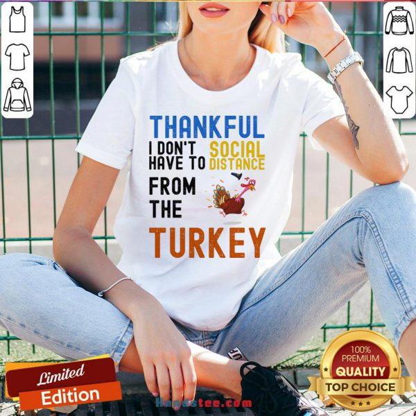 Happy Thankful I Don't Have To Social Distance From The Turkey V-neck- Design By Handstee.com