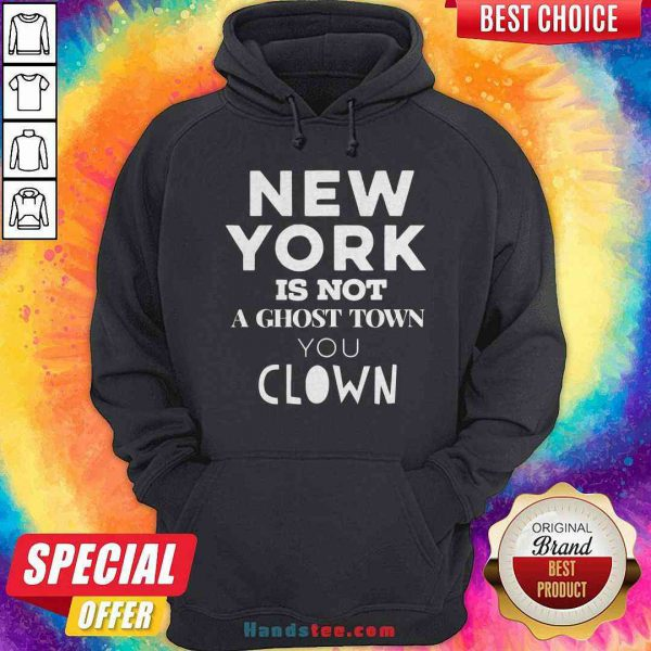 Premium New York Is Not A Ghost Town You Clown Hoodie - Design By Handstee.com