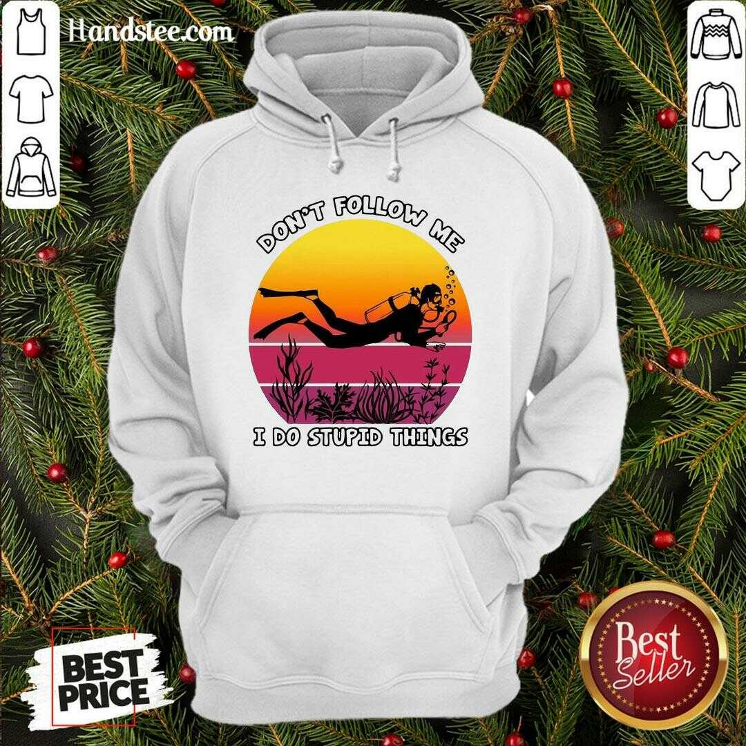 Hot Don't Follow Me I Do Stupid Things Hoodie- Design By Handstee.com