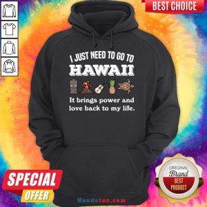 Hot I Just Need To Go To Hawaii It Brings Power And Love Back To My Life Hoodie- Design By Handstee.com