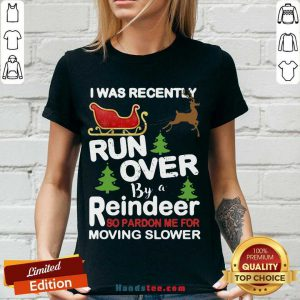 Hot I Was Recently Run Over By A Reindeer So Pardon Me For Moving Slower Christmas V-neck- Design By Handstee.com