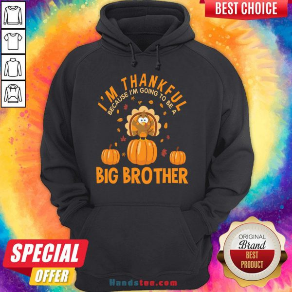 Hot I'm Thankful Because I'm Going To Be A Big Brother Thanksgiving Funny Gift Hoodie- Design By Handstee.com
