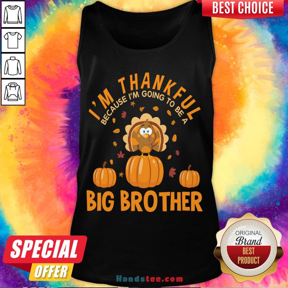 Hot I'm Thankful Because I'm Going To Be A Big Brother Thanksgiving Funny Gift Tank Top- Design By Handstee.com