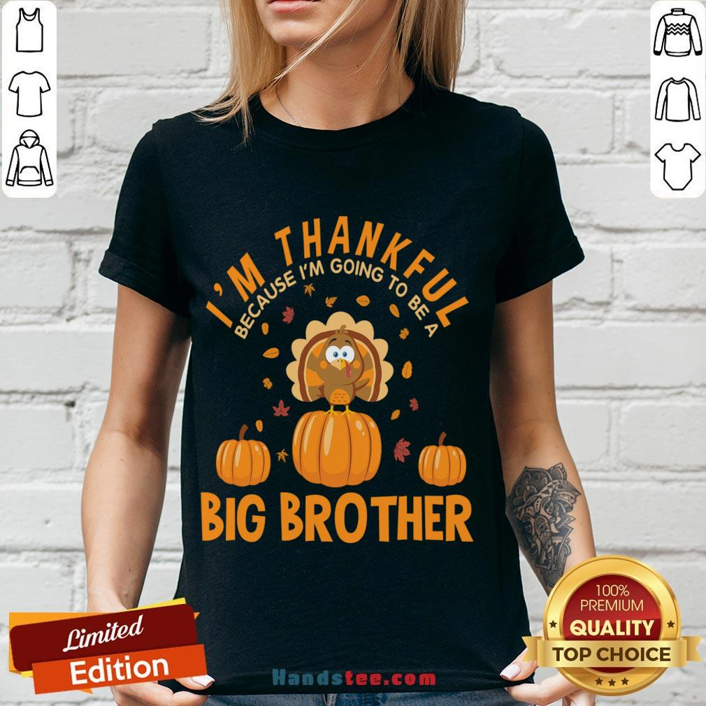 Hot I'm Thankful Because I'm Going To Be A Big Brother Thanksgiving Funny Gift V-neck- Design By Handstee.com