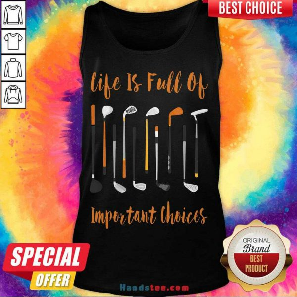 Hot Life Is Full Of Important Choices Golf Tank Top- Design By Handstee.com