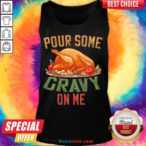 Hot Pour Some Gravy on Me Happy Turkey Day Thanksgiving Food Tank Top- Design By Handstee.com