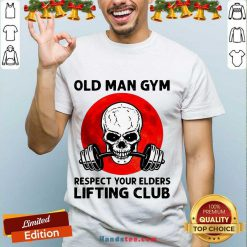 Hot Skull Old Man Gym Respect Your Elders Lifting Club Shirt- Design By Handstee.com
