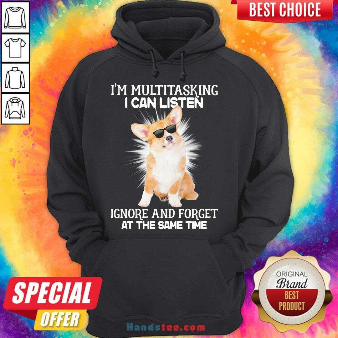 Nice Corgi I'm Multitasking I Can Listen Ignore And Forget At The Same Time  Hoodie- Design By Handstee.com