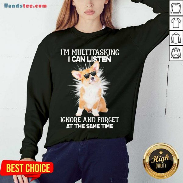 Nice Corgi I'm Multitasking I Can Listen Ignore And Forget At The Same Time Sweatshirt- Design By Handstee.com