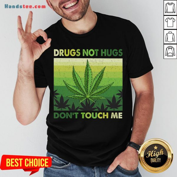 Nice Drugs Not Hugs Don'T Touch Me Shirt- Design By Handstee.com