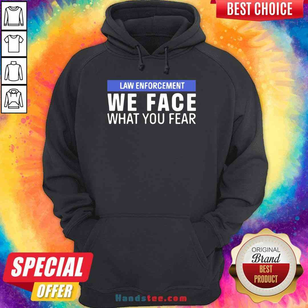Nice We Face What You Fear Law Enforcement Hoodie- Design By Handstee.com